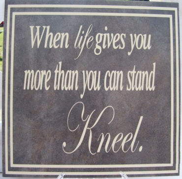 When life gives you more than you can stand_kneel